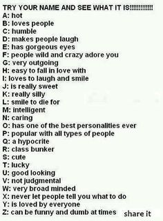 Smile to die for, loved by everyone, caring, makes people laugh, cute, loves to laugh and smile, has gorgeous eyes Name Generator, Name Games, Things To Do When Bored, Cool Names, Cool Mind Tricks, Gorgeous Eyes, Funny Memes, Funny Quotes, Hilarious