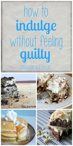 How to Indulge Without Feeling Guilty // Happy Food Healthy Life
