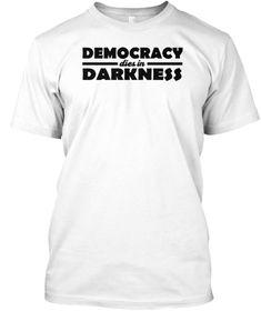 6e774693f6f8a Democracy dies in darkness Shirt