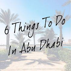 Six Things To Do In Abu Dhabi, Abu Dhabi Travel Guide