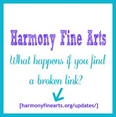 """What do you do if you find a broken link in your Harmony Fine Arts plans? I know how frustrating it can be to have broken links…believe me. It is a big job to keep all the links fresh. When I do an update, I add the list to the """"updates"""" tab at the top …"""