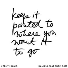 Keep it pointed to where you want it to go.