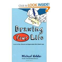 Drawing Your Life: Learn to See, Record, and Appreciate Life's Small Joys: Michael Nobbs: 9780399161131: Amazon.com: Books