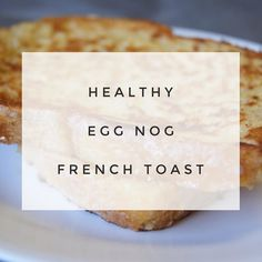Healthy Egg Nog French Toast Ingredients: 2 egg whites 2 slices of ...