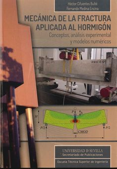 Mecánica de la fractura aplicada al hormigón : conceptos, análisis experimental y modelos numéricos / Héctor Cifuentes Bulté, Fernando Medina Encina