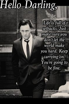 Keep calm and carry on, darling.  Motivation from Tom.