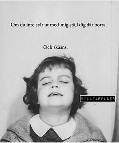 Skäms - [villfarelser] Swedish Quotes, Gives Me Hope, Quote Posters, Give It To Me, Photo Booth, Laugh Out Loud, Texts, Perception, Sweden