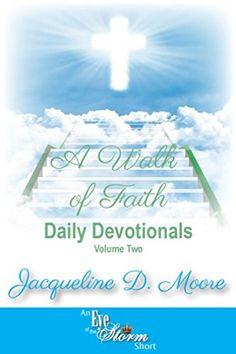 A Walk of Faith Devotionals: Volume 2 by Jacqueline D. Moore http://www.amazon.com/dp/B00UCI9OIE/ref=cm_sw_r_pi_dp_cM4lwb17N6G3N
