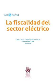 La fiscalidad del sector eléctrico María Luisa González-Cuéllar Serrano, Enrique Ortíz Calle 9788491434580