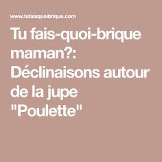 """Tu fais-quoi-brique maman?: Déclinaisons autour de la jupe """"Poulette"""""""