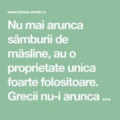 Nu mai arunca sâmburii de măsline, au o proprietate unica foarte folositoare. Grecii nu-i arunca niciodata! Beauty Care, Good To Know, Health Fitness, Personal Care, Greece, Alternative Medicine, Personal Hygiene, Health And Fitness, Fitness