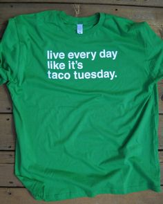 Live Every day Like It's Taco Tuesday TSHIRT by odysseyroc on Etsy, $17.95 @Rebekah Ahn Leonard