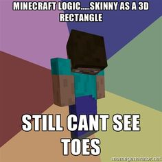 Minecraft Meme Generator | Depressed Minecraft Guy - minecraft logic.....skinny as a 3d rectangle ...