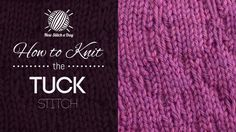 How to Knit The Tuck Stitch. This stitch creates a diamond shaped pattern. The tuck stitch would be great for sweaters, socks, and gloves!