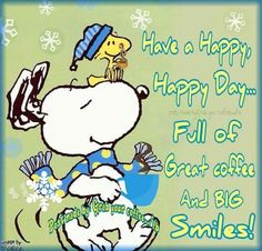 Have a Happy, Happy day ...Full of great coffee and Big Smiles!