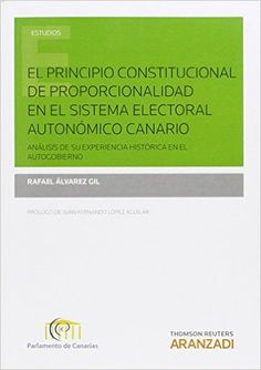 El principio constitucional de proporcionalidad en el sistema electoral autonómico canario : análisis de su experiencia histórica en el autogobierno / Rafael Álvarez Gil. http://absysnetweb.bbtk.ull.es/cgi-bin/abnetopac01?TITN=520738