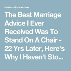 The Best Marriage Advice I Ever Received Was To Stand On A Chair 22 Yrs