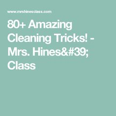 80+ Amazing Cleaning Tricks! - Mrs. Hines' Class