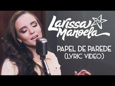6fdf6b521caa8 Larissa Manoela - Papel de Parede (Lyric Video)