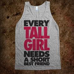 pics of best friend things | Every Tall Girl Needs A Short Best Friend - Totally Awesome Text Tees ...
