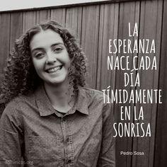 La esperanza nace cada día tímidamente en la sonrisa @PedroSosaRojas