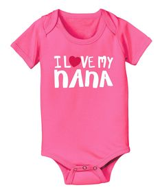 Look at this Raspberry 'I Love My Nana' Bodysuit - Infant on #zulily today!