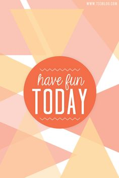 Have Fun Today iPhone Wallpaper