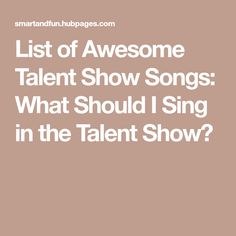 List of Awesome Talent Show Songs: What Should I Sing in the Talent Show?