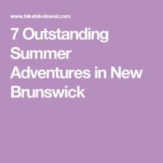 7 Outstanding Summer Adventures in New Brunswick