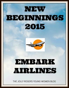 The Jolly Rogers' Young Women Blog: New Beginnings 2015- Embark Airlines