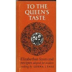 To the Queen's Taste (Elizabethan Feasts and Recipes Adapted for Modern Cooking): Elizabethian Feasts - recipes from the Good Housewives Handmaid, The English Hous-Wife, The Accomplished Ladies Delight, Epulario, The Italian Banquet Elizabethan Recipes, Medieval Recipes, Ancient Recipes, Elizabethan Era, Kitchen Bookshelf, 6th Grade Social Studies, Sr1, Vintage Cooking, Rhyme And Reason