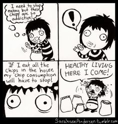 Sarah C. Andersen. I ate 800 calories worth of chips in one sitting yesterday... No regrets.