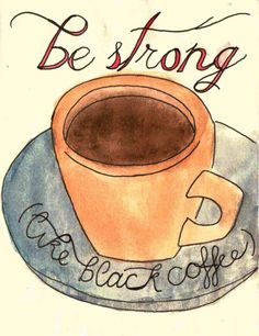 Be strong...I like black coffee.. #cofee