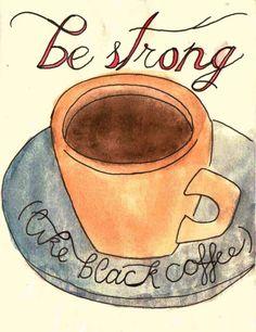 Be strong...I like black coffee.. #cofee