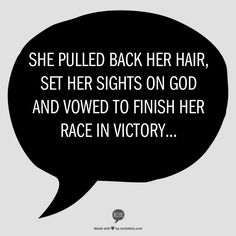 She pulled back her hair, set her sights on God and vowed to finish the race in victory.
