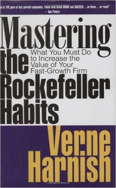 Amazon.com: Mastering the Rockefeller Habits: What You Must Do to Increase the Value of Your Growing Firm (9781590790151): Verne Harnish: Books