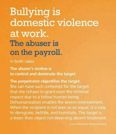 BULLYING IS DOMESTIC VIOLENCE IN THE WORKPLACE...  PLEASE READ ALL OF THIS... IT…