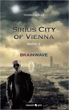 Sirius City of Vienna - Band 2: Brainwave: Amazon.de: Thomas Burger: Bücher