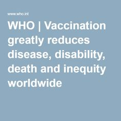WHO   Vaccination greatly reduces disease, disability, death and inequity worldwide
