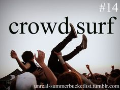 i have been to four thousand concerts and have never crowd surfed, have i had crowd surfers take me out and fall on me? duh. but never dont it myself
