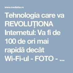 Tehnologia care va REVOLUŢIONA Internetul: Va fi de 100 de ori mai rapidă decât Wi-Fi-ul - FOTO - Mediafax