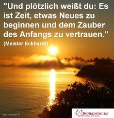 """""""Und plötzlich weißt du: Es ist Zeit, etwas #Neues zu beginnen und dem Zauber des #Anfangs zu vertrauen."""" (Meister Eckhardt)"""
