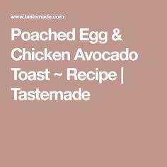 Poached Egg & Chicken Avocado Toast ~ Recipe | Tastemade