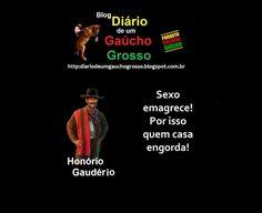 Diário de um Gaúcho Grosso: SABEDORIA DE UM GAÚCHO GROSSO