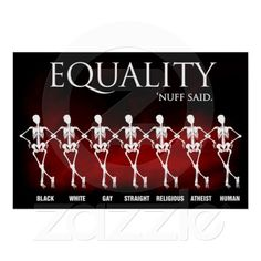 Equality: Black, White, Straight, Gay, Religious, Atheist, Human.  'Nuff said. Poster