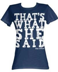 That's What She Said Womens Tee – The Office   Michael Scott's trademark line, that's what she said on a woman's tee in navy… $17.95