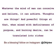 Whatever the mind of man can conceive and believe, it can achieve. Thoughts are things! And powerful things at that, when mixed with definiteness of purpose, and burning desire, can be translated into riches.  #purpose #achieve #power #desire #motivate #Motivation #motivationalquotes #Inspiration #inspiration #inspirationalquotes #inspire #marketingdigital #marketing #digitalmarketing #growthhacking #sme #smm #seo #contentmarketing #makeYourOwnLane #successquotes #Success #entrepreneur…