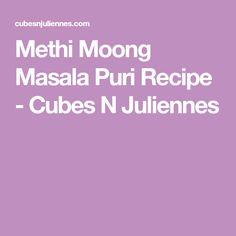 Methi Moong Masala Puri Recipe - Cubes N Juliennes