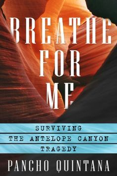 Breathe For Me: Surviving the Antelope Canyon Tragedy by Pancho Quintana, http://www.amazon.com/dp/0988860503/ref=cm_sw_r_pi_dp_2L-Wrb0MFMG43