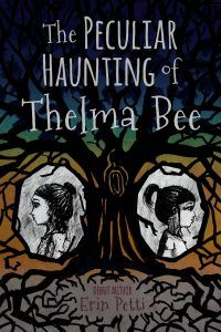 The Peculiar Haunting of Thelma Bee by Erin Petti